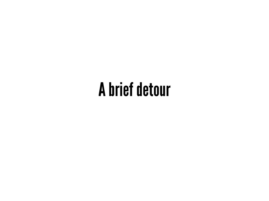 A brief detour