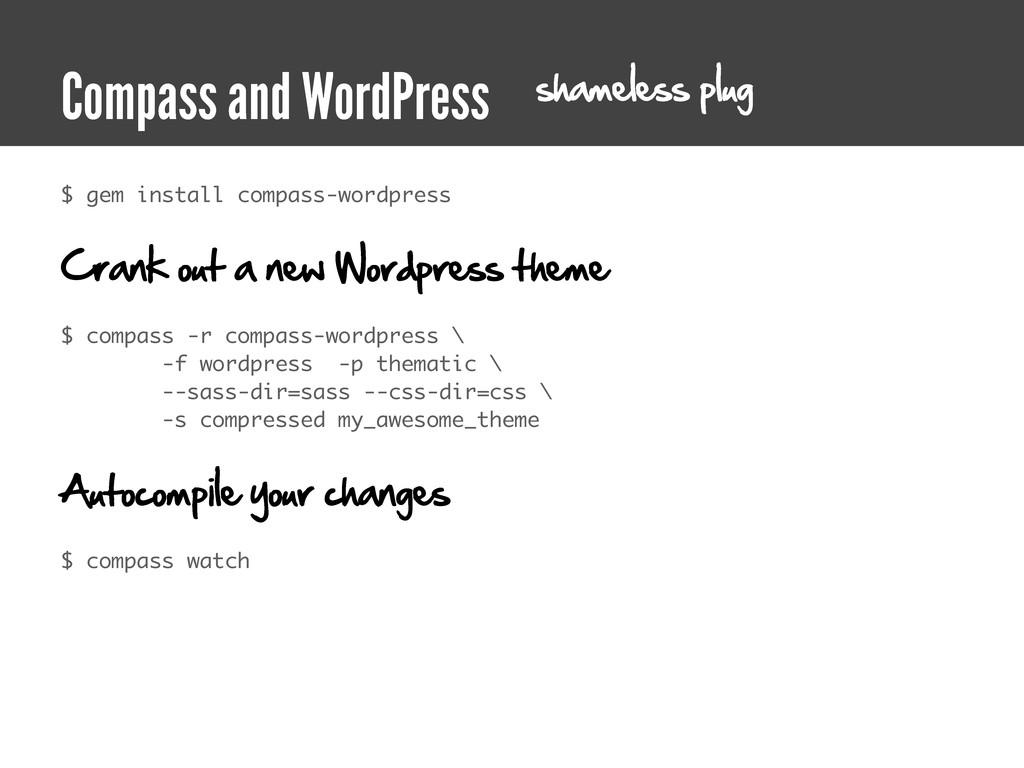 $ gem install compass-wordpress Crank out a new...
