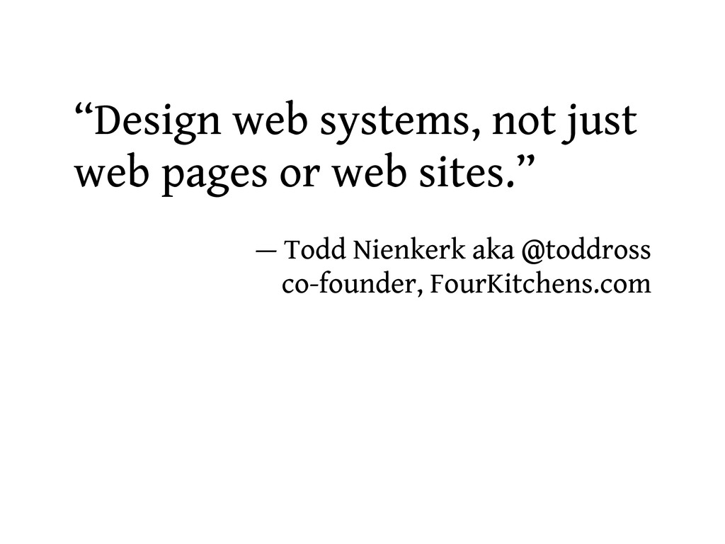"""""""Design web systems, not just web pages or web ..."""