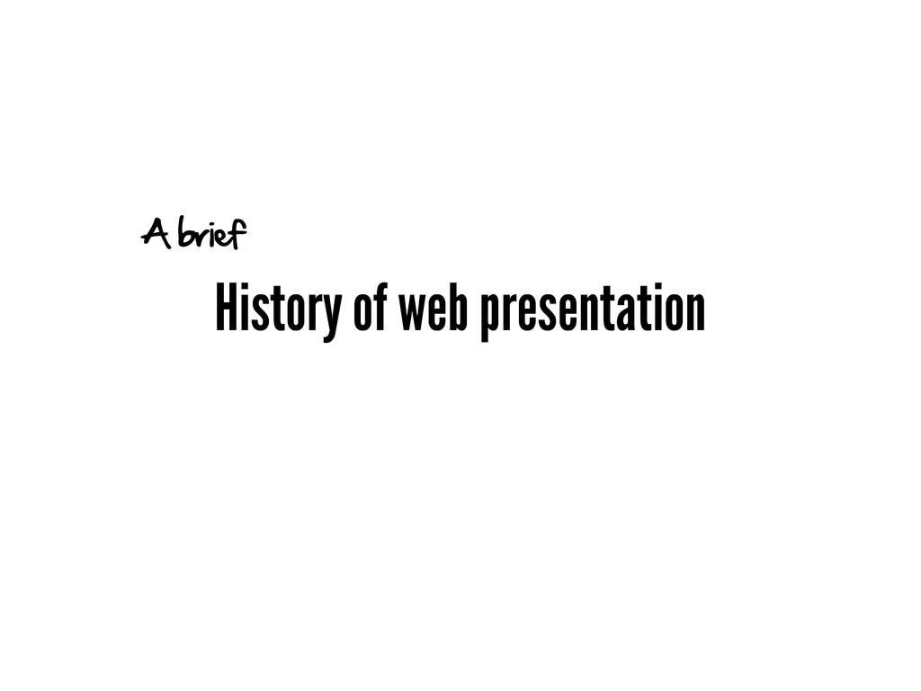 History of web presentation A brief
