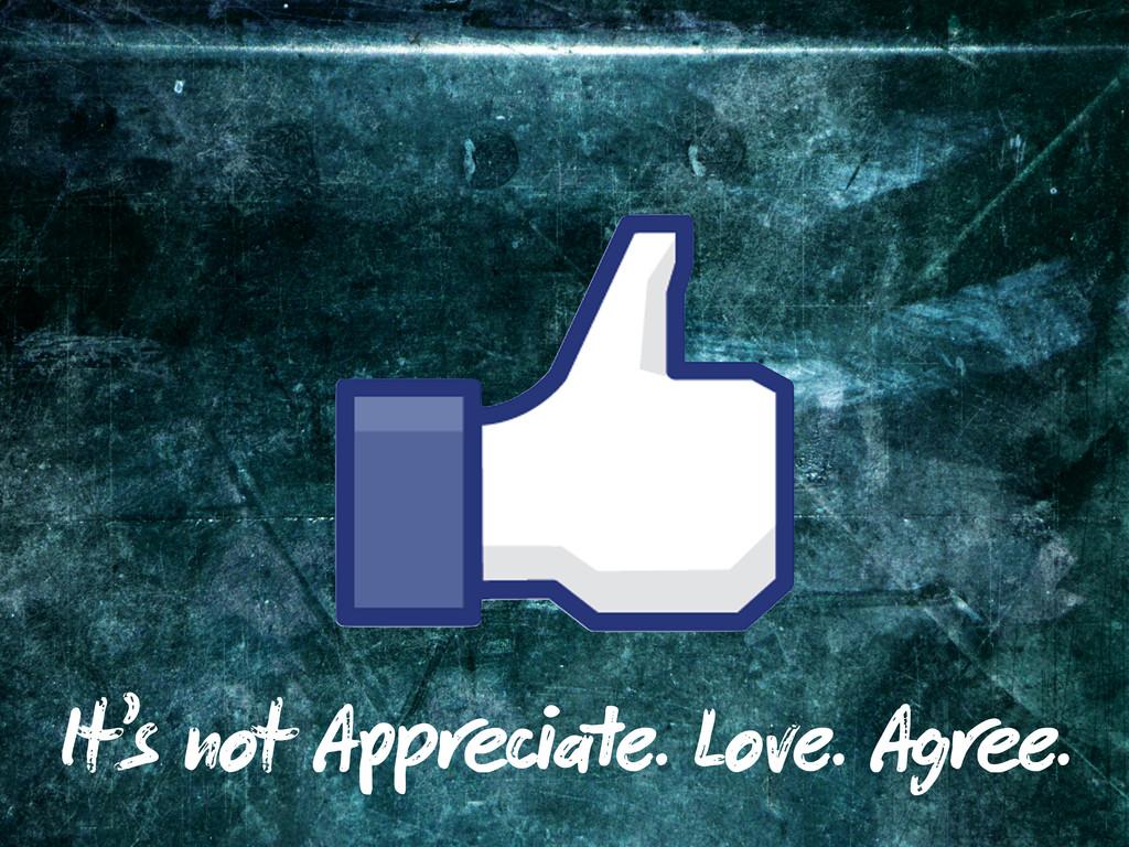 It's not A e. Love. Ag e.