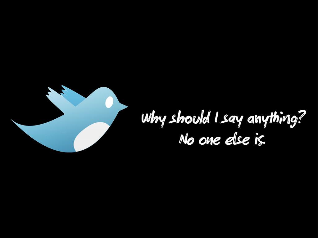 Why sh ld I say y g? No e se .