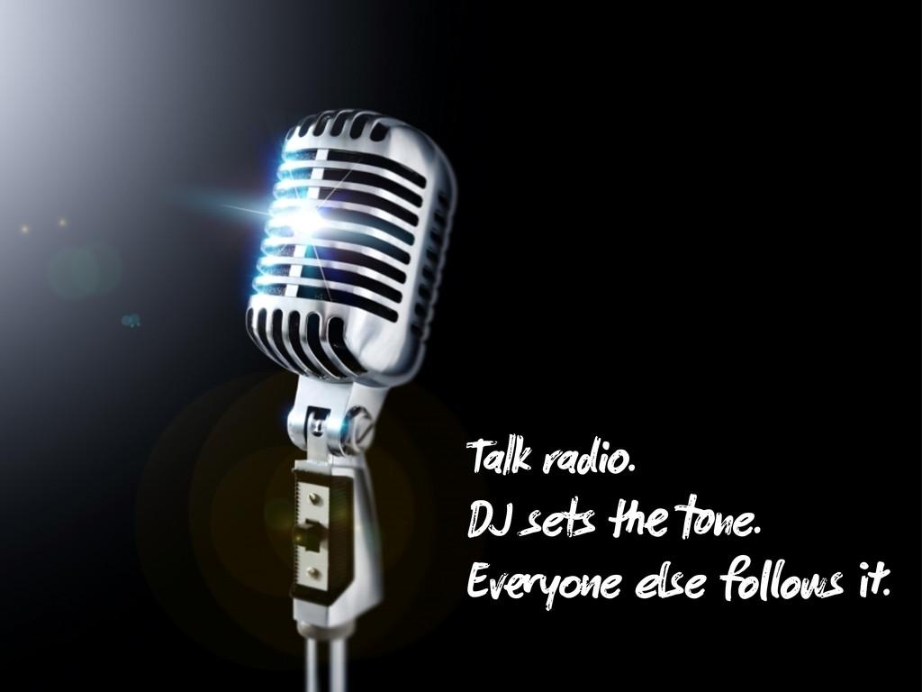 Talk rad . DJ sets ne. Ev y e se fo ows .