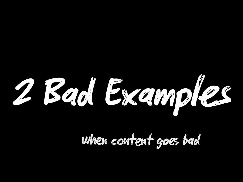 2 Bad Examp s W n c t t go bad