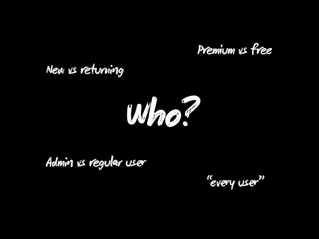 Who? New vs turn g P mium vs f e Adm vs gu r us...