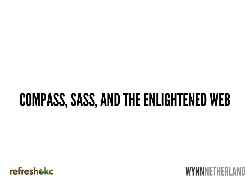 WYNNNETHERLAND COMPASS, SASS, AND THE ENLIGHTEN...