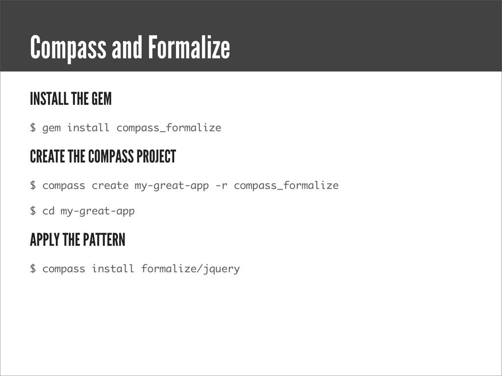 INSTALL THE GEM $ gem install compass_formalize...