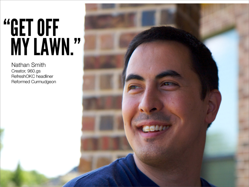 """""""GET OFF MY LAWN."""" Nathan Smith Creator, 960.gs..."""