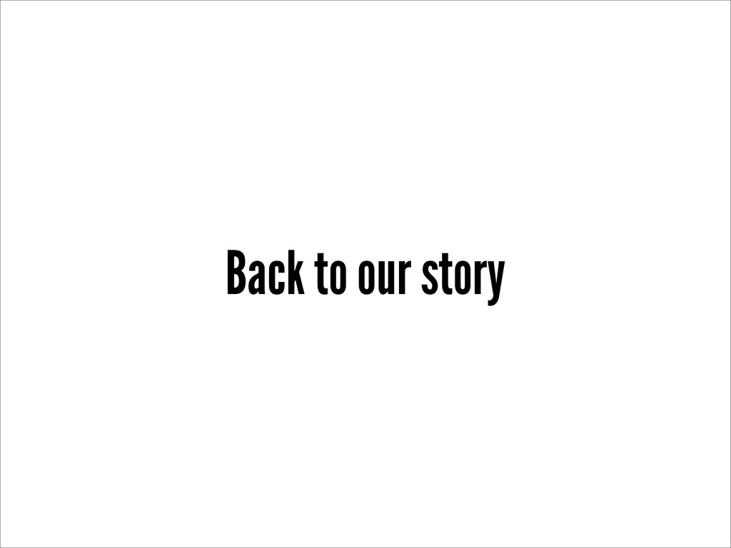 Back to our story