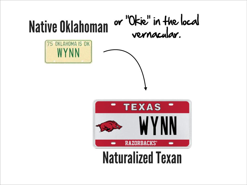 "Native Oklahoman Naturalized Texan or ""Okie"" in..."