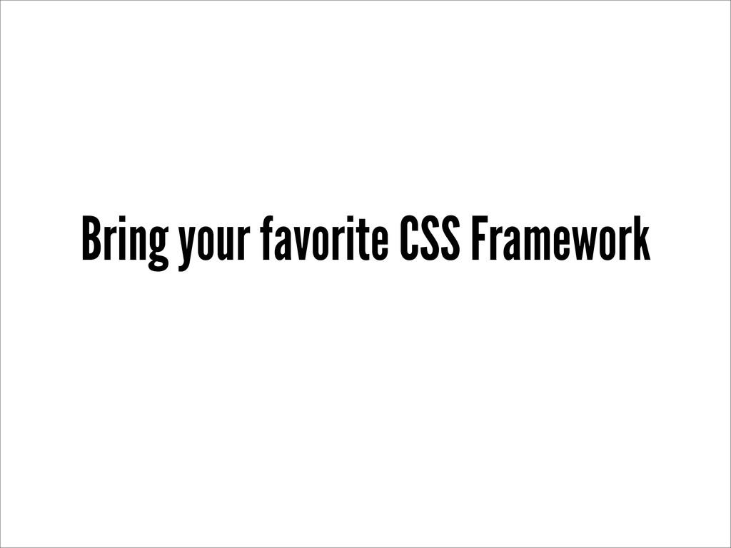 Bring your favorite CSS Framework