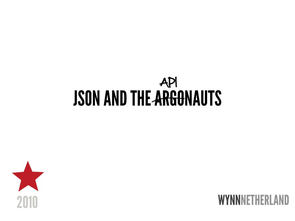 JSON AND THE ARGONAUTS API WYNNNETHERLAND