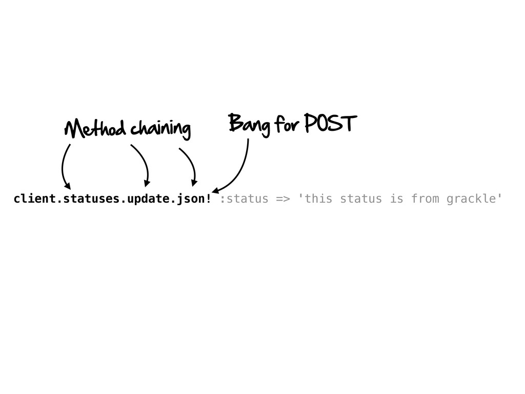 client.statuses.update.json! :status => 'this s...