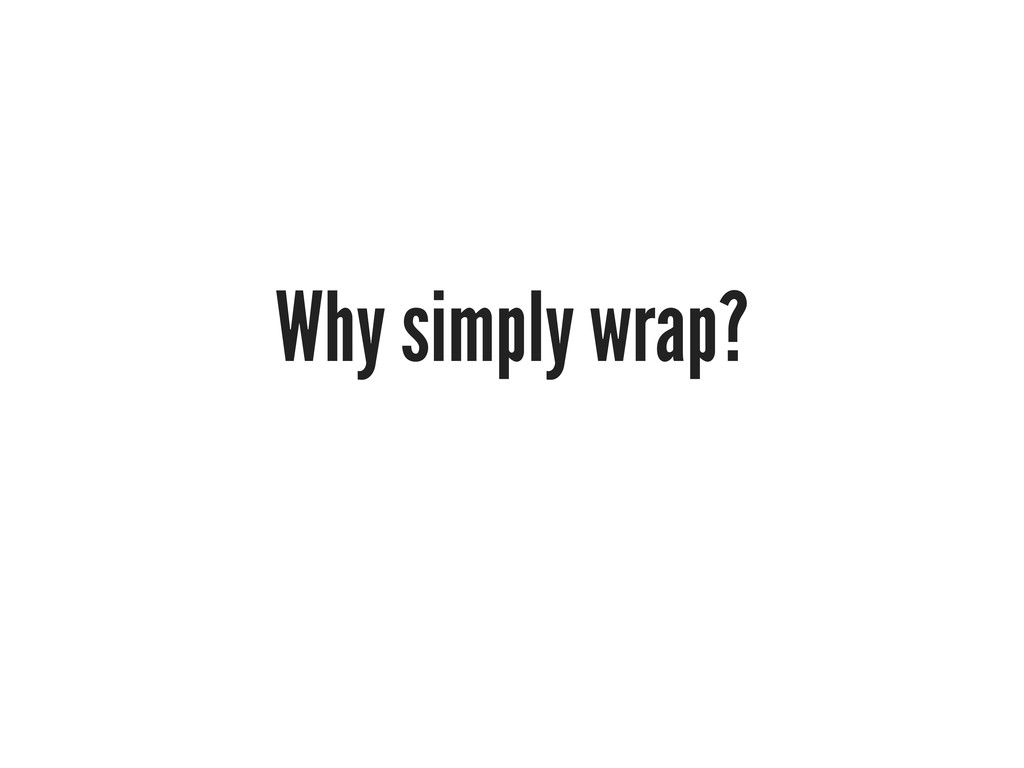 Why simply wrap?