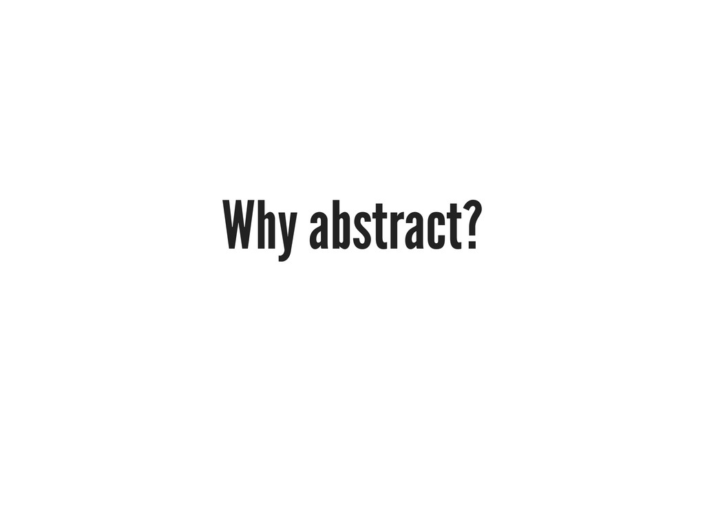 Why abstract?
