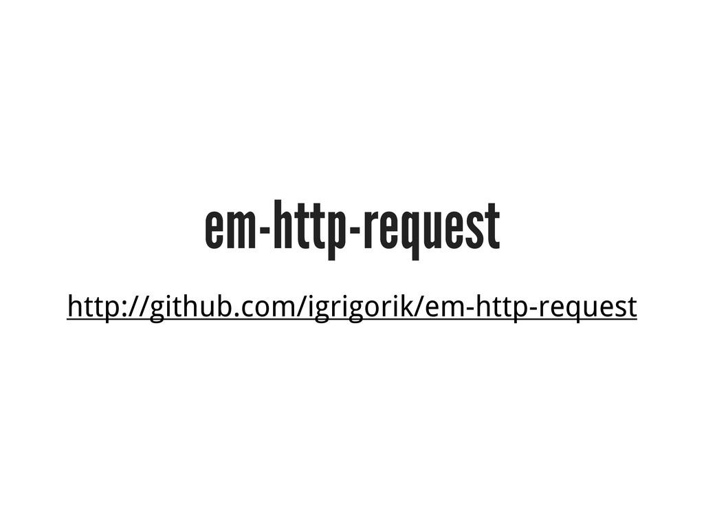 em-http-request http://github.com/igrigorik/em-...