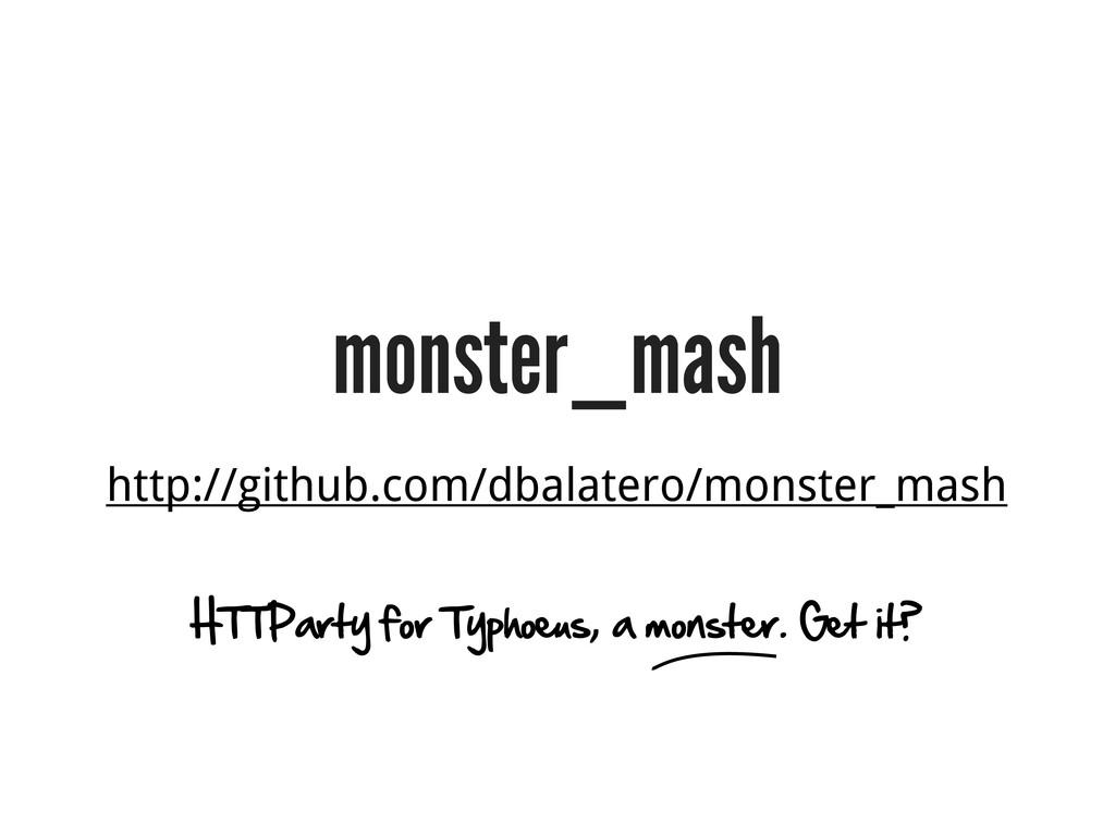 monster_mash http://github.com/dbalatero/monste...