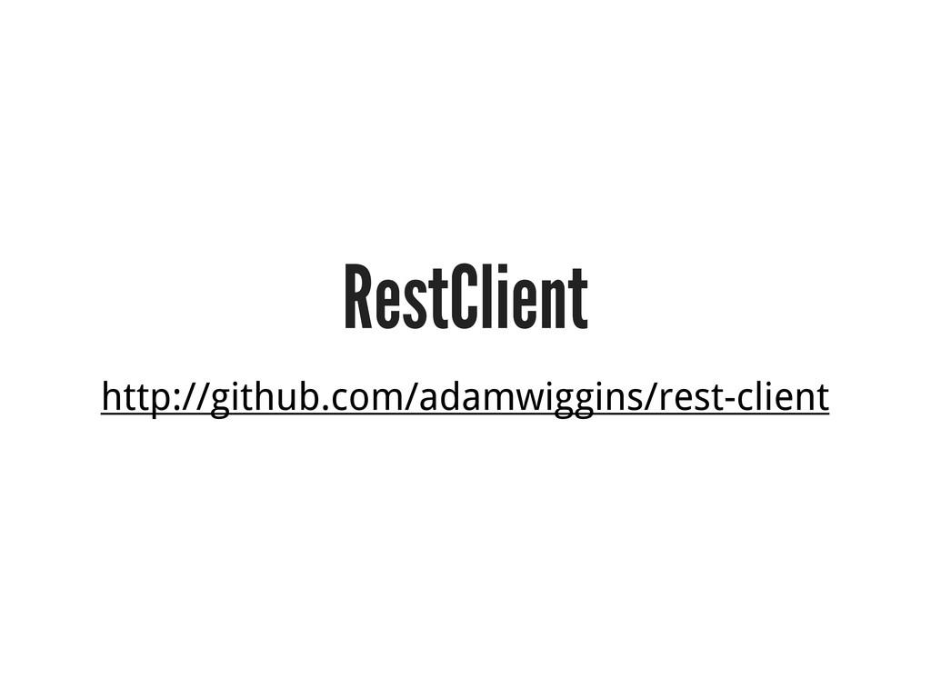 RestClient http://github.com/adamwiggins/rest-c...