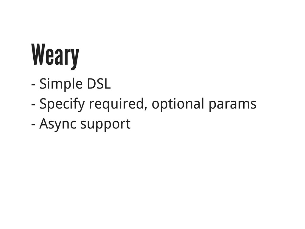 Weary - Simple DSL - Specify required, optional...