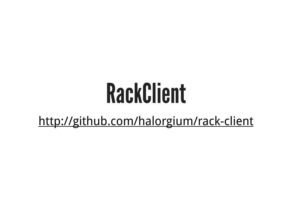 RackClient http://github.com/halorgium/rack-cli...