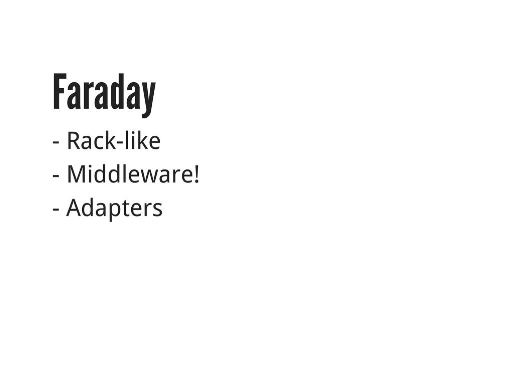 Faraday - Rack-like - Middleware! - Adapters