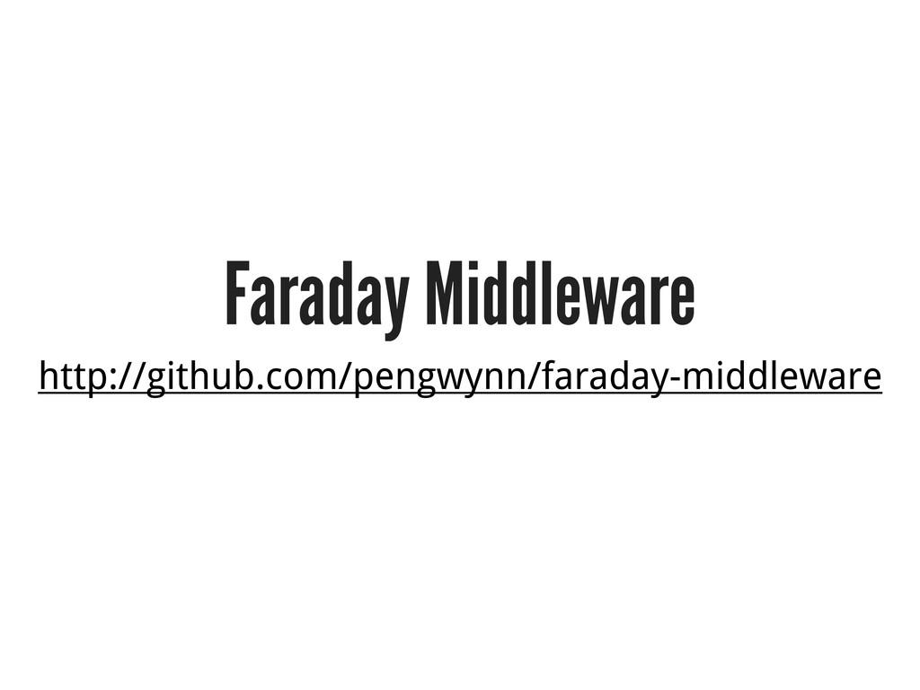 Faraday Middleware http://github.com/pengwynn/f...