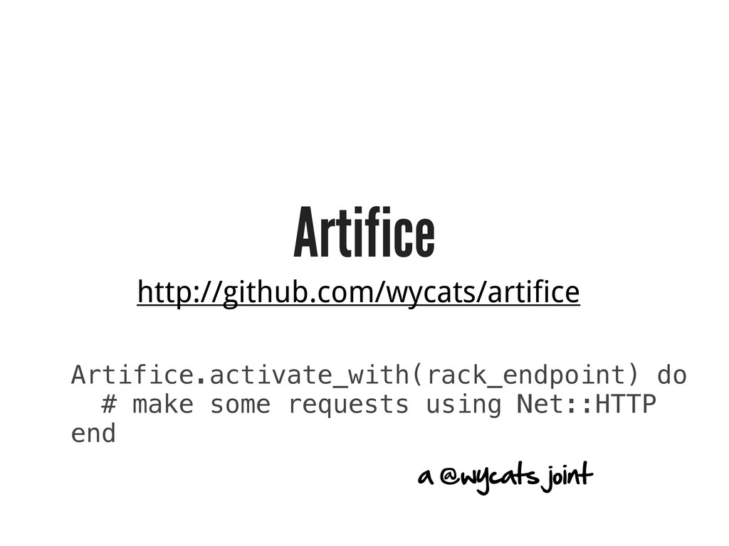 Artifice Artifice.activate_with(rack_endpoint) ...