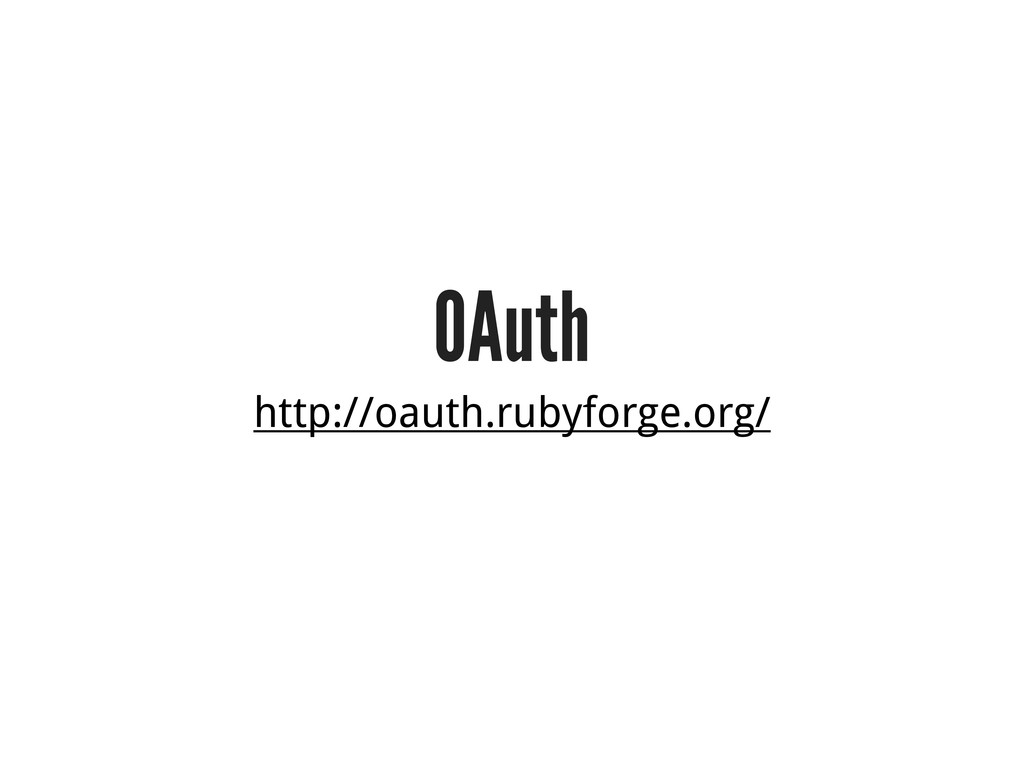 OAuth http://oauth.rubyforge.org/