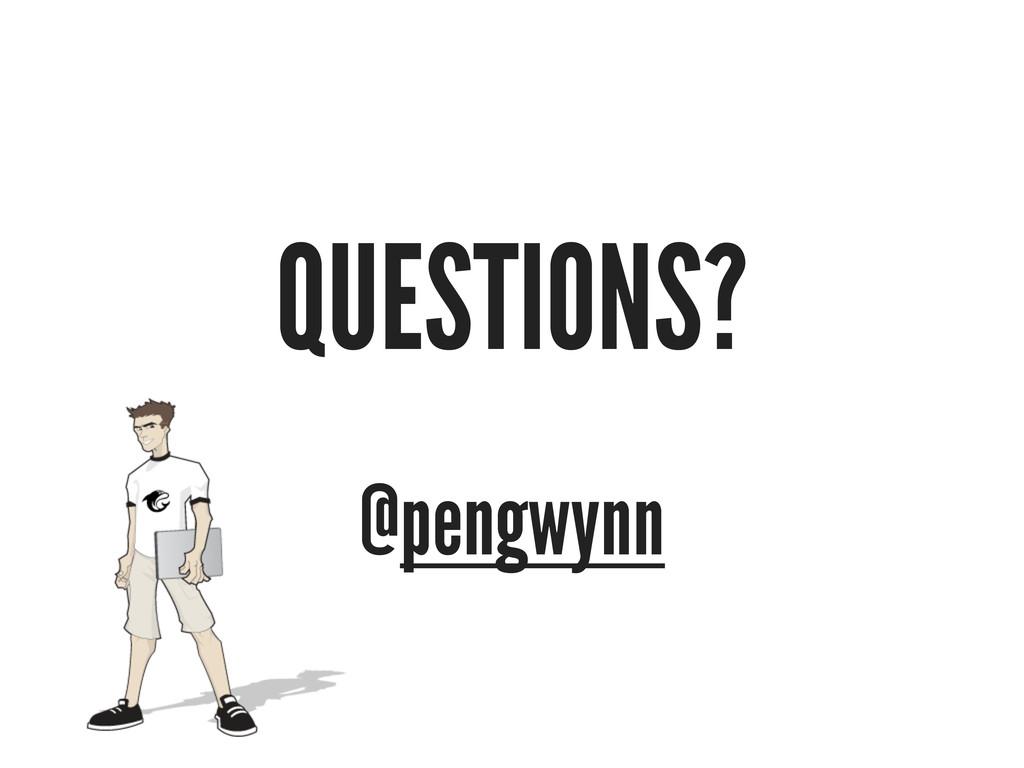 QUESTIONS? @pengwynn