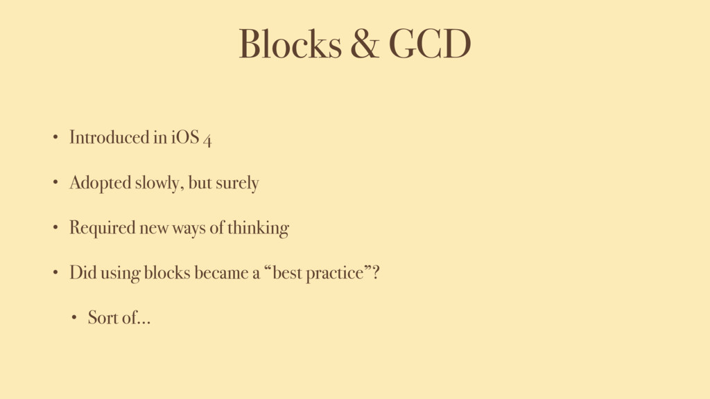 Blocks & GCD • Introduced in iOS 4 • Adopted sl...