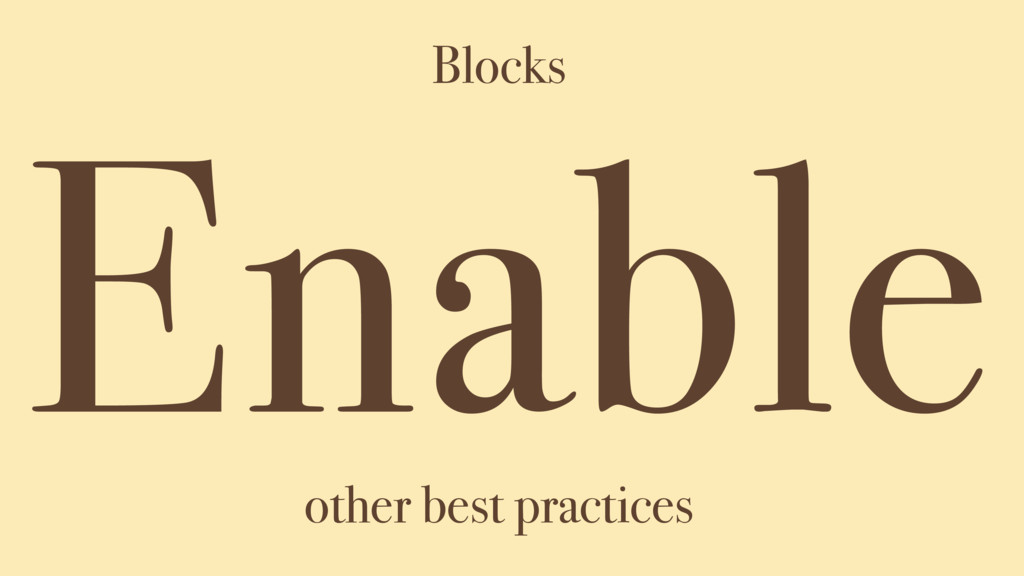 Enable Blocks other best practices