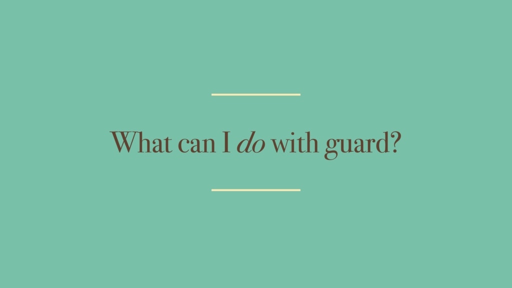 What can I do with guard?