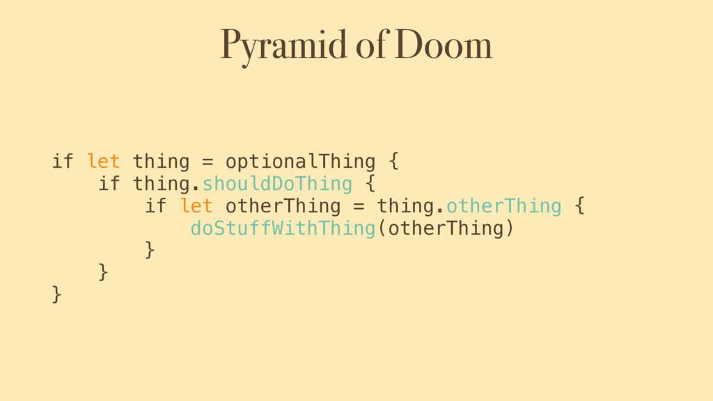 Pyramid of Doom if let thing = optionalThing { ...