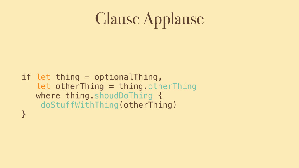 Clause Applause if let thing = optionalThing, l...