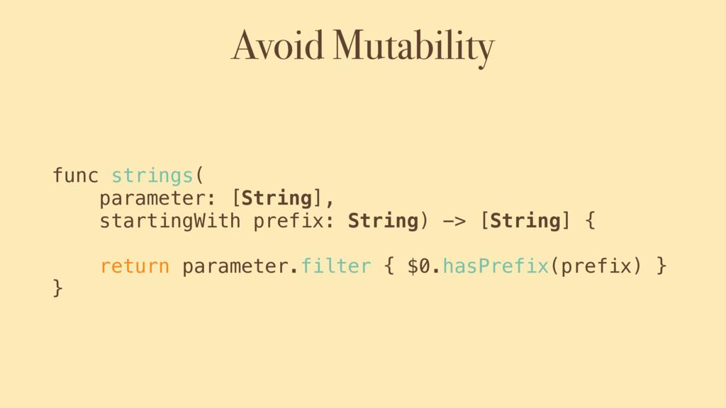 Avoid Mutability func strings( parameter: [Stri...
