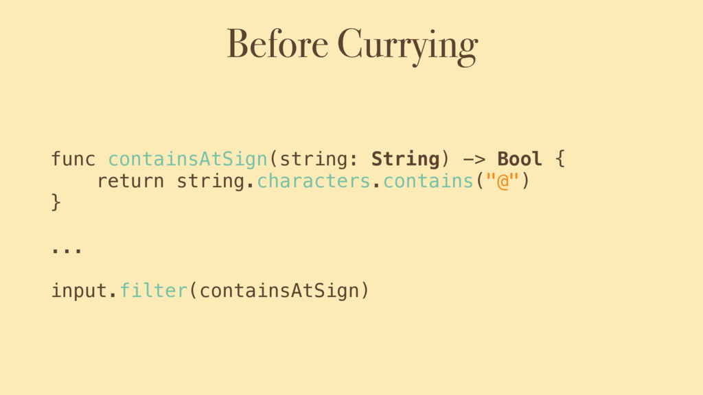 Before Currying func containsAtSign(string: Str...