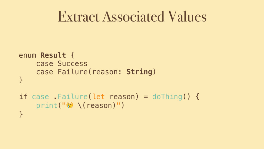 Extract Associated Values enum Result { case Su...