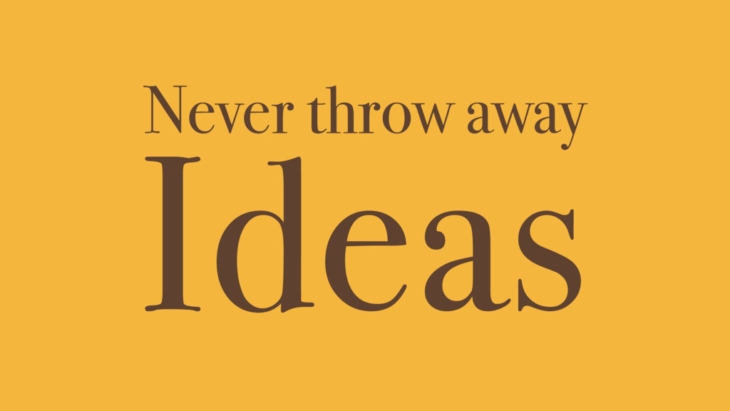 Ideas Never throw away
