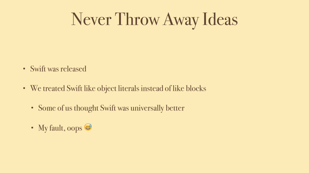 Never Throw Away Ideas • Swift was released • W...