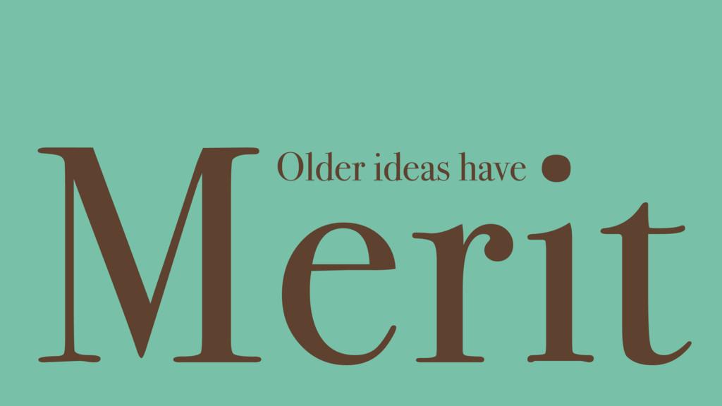 Merit Older ideas have