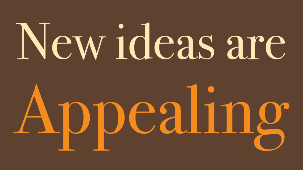 Appealing New ideas are