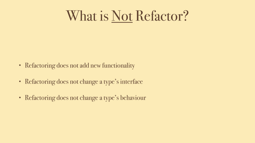 What is Not Refactor? • Refactoring does not ad...