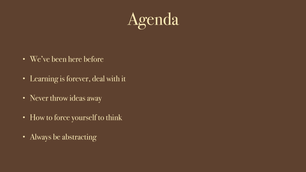 Agenda • We've been here before • Learning is f...