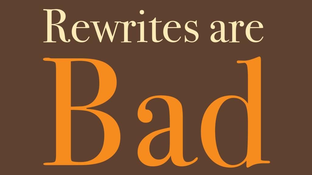 Bad Rewrites are