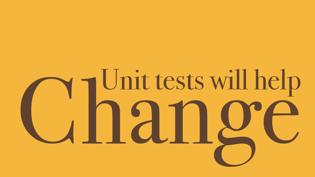 Change Unit tests will help