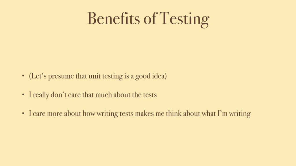 Benefits of Testing • (Let's presume that unit ...