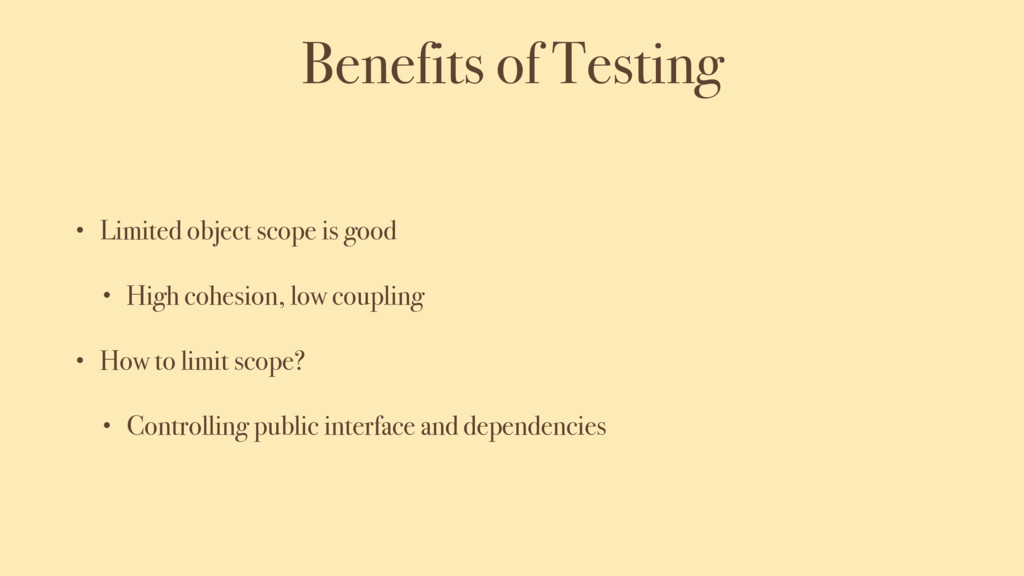 Benefits of Testing • Limited object scope is g...