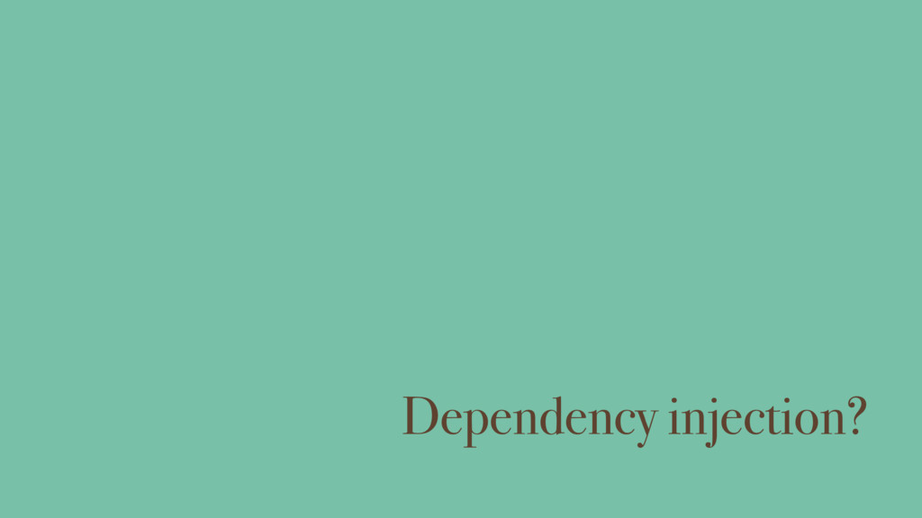 Dependency injection?