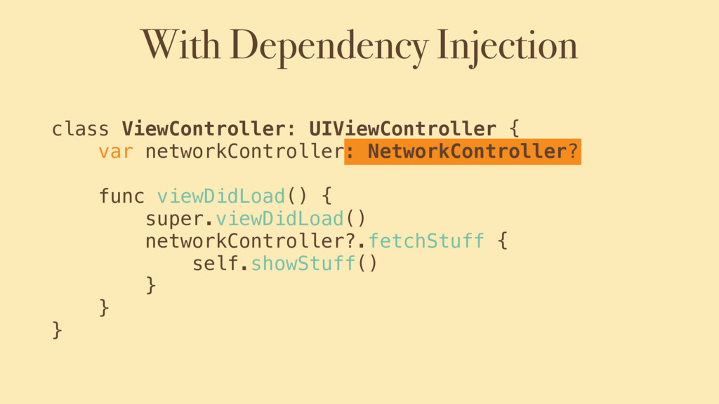 With Dependency Injection class ViewController:...