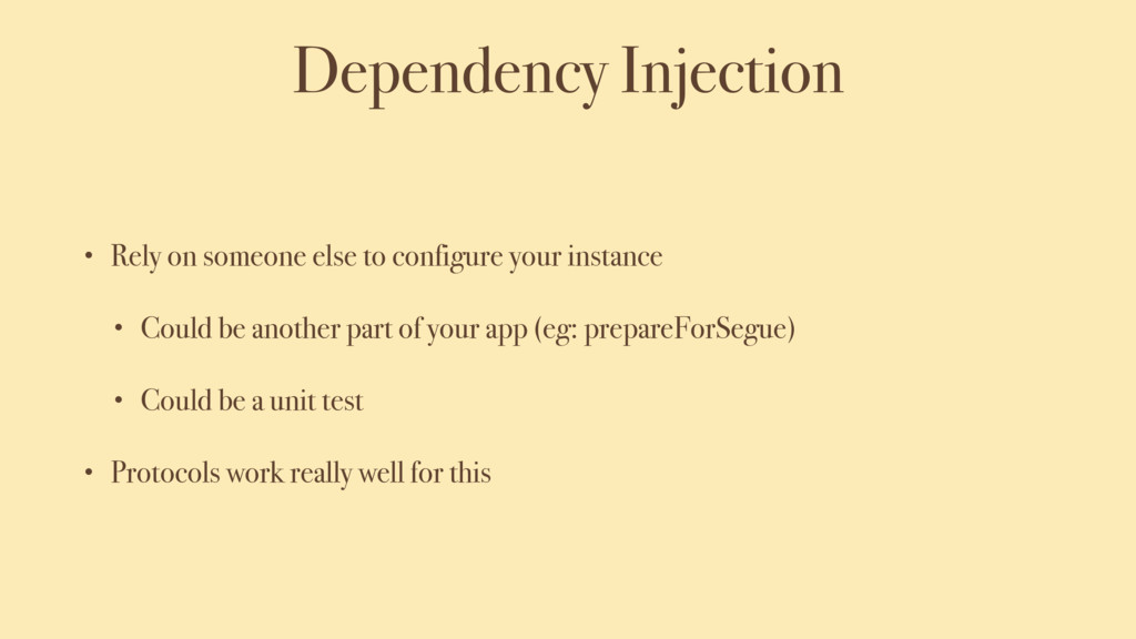 Dependency Injection • Rely on someone else to ...